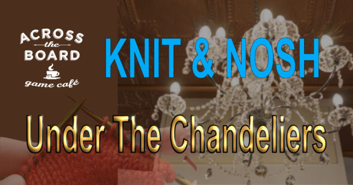 Knitting Events 2018 : Knit nosh under the chandeliers across board game